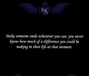 Make someone smile whenever you can, you never know how muchof a ...