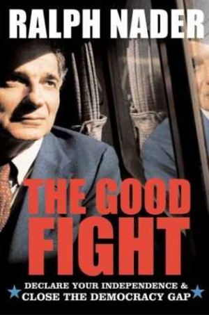 NEW! Ralph Nader's new book: The Good Fight: Selling Our Children ...