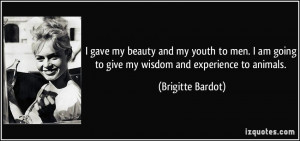 gave my beauty and my youth to men. I am going to give my wisdom and ...