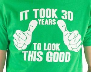30 Years To Look This Good T-Shirt 30th Birthday Gift Idea Dirty 30 ...