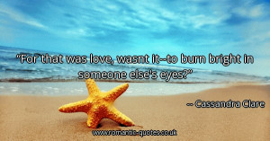 for-that-was-love-wasnt-it-to-burn-bright-in-someone-elses-eyes ...