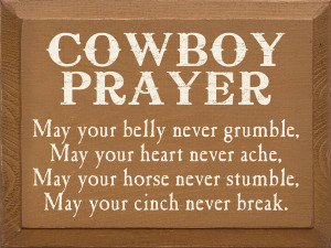 Cowboy Prayer - May your belly never grumble, may your heart never ...