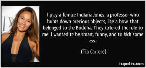 ... me: I wanted to be smart, funny, and to kick some ass. - Tia Carrere