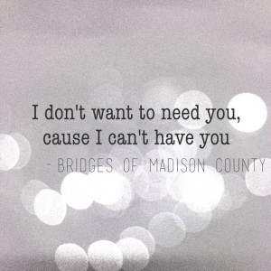 Quote from The Bridges of Madison County. I created this with #over ...