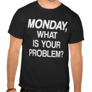 Funny Monday Quotes T-shirts & Shirts