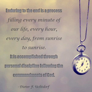 ... watch and a quote from Dieter Uchtdorf about enduring to the end