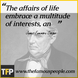 The affairs of life embrace a multitude of interests, an