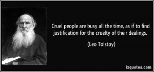 ... to find justification for the cruelty of their dealings. - Leo Tolstoy