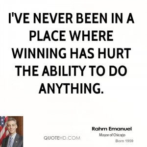 ve never been in a place where winning has hurt the ability to do ...