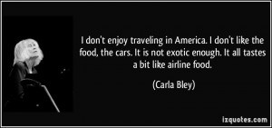 don't enjoy traveling in America. I don't like the food, the cars ...