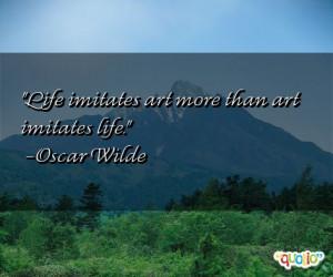 Life imitates art more than art imitates life. -Oscar Wilde