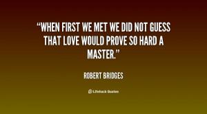 quote-Robert-Bridges-when-first-we-met-we-did-not-119031_2.png