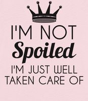 NOT SPOILED I'M JUST WELL TAKEN CARE OF BABY one-piece -