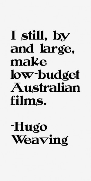 View All Hugo Weaving Quotes