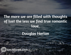The more we are filled with thoughts of lust the less we find true ...
