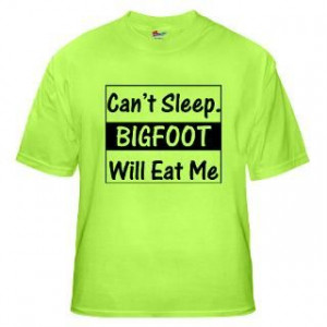 Sleep. Bigfoot Will Eat Me The Funny Quotes T Shirts and Gifts Store