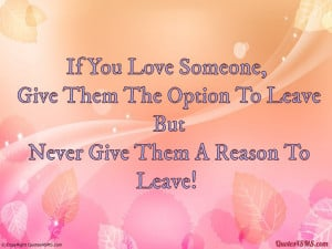 If You Love Someone, Give Them The Option To Leave...