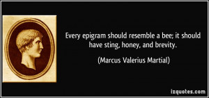 Every epigram should resemble a bee; it should have sting, honey, and ...