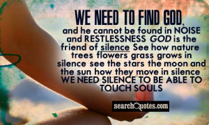 to find God, and he cannot be found in noise and restlessness. God ...