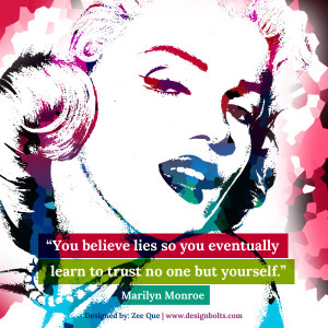 "... you eventually learn to trust no one but yourself."" Marilyn Monroe"