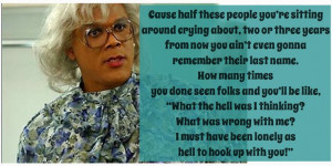 Made this myself #madea one of my favorite quotes # ...