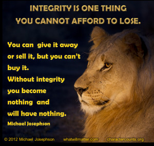 QUOTE & POSTER: Integrity is one thing you cannot afford to lose. You ...