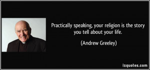 Practically speaking, your religion is the story you tell about your ...