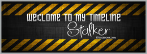 quotes funny stalker welcome to my timeline facebook cover banner