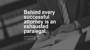 ... every successful attorney is an exhausted paralegal. paralegal quotes