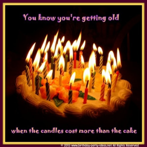 Hillarious Happy Birthday Sayings. You know you're getting old when ...