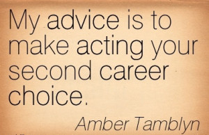 Good Career Quotes BY Amber Tamblyn~My Advice Is To Make Acting Your ...