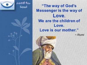 The Kingdom of God quotes, Rumi on Love: The Way of God's messenger is ...