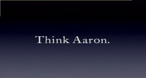 Forget think different. Think Aaron. Think of what we did to him, and ...