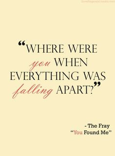 Where were you when everything was falling apart? #lyrics #song #quote ...
