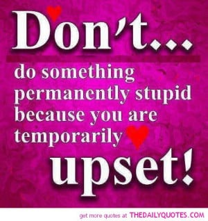 stupid-upset-quote-life-quotes-sayings-pictures-images-pics.jpg