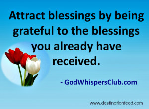 Attract blessings by being grateful to the blessings you already have ...