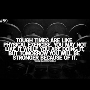 Great #quote. Tough times are like physical #exercise. You may not ...