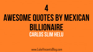 Carlos Slim Helu Quotes – 4 Awesome Quotes By Mexican Billionaire