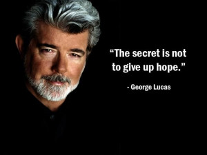 The secret is not to give up hope.