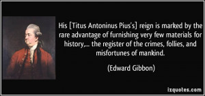 ... of the crimes, follies, and misfortunes of mankind. - Edward Gibbon