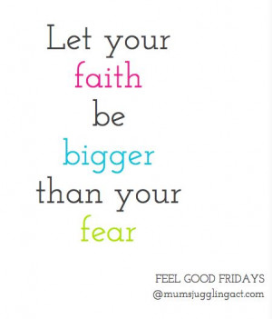 Let your faith be bigger than your fear #quotes #quote #fear