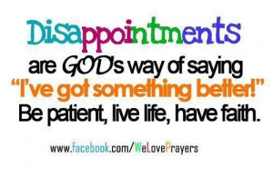 Disappointments are gods way of saying ive got something better be ...