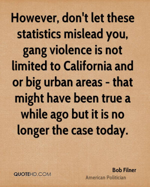 However, don't let these statistics mislead you, gang violence is not ...