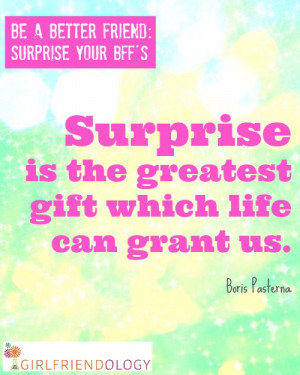 When was the last time you surprised a friend, or she surprised you?