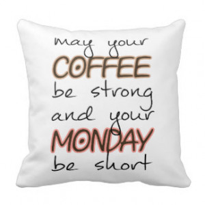 May Your Coffee Be Strong - Funny Quote Throw Pillows