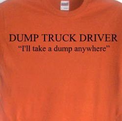 Dump Truck Driver Shirt, Men's Funny Gag Sayings, Dump Truck Worker ...