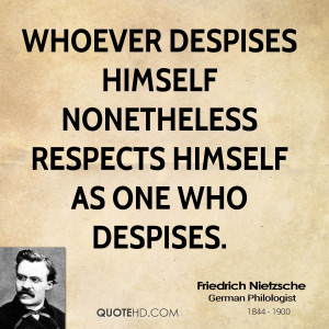 Whoever despises himself nonetheless respects himself as one who ...