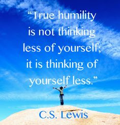 ... quote on humility http://www.kevinhalloran.net/best-c-s-lewis-quotes
