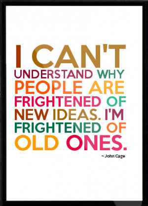 ... are frightened of new ideas. I'm frightened of old ones. Framed Quote