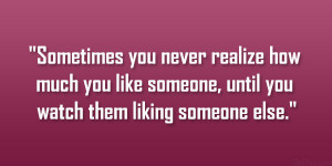 ... much you like someone, until you watch them liking someone else